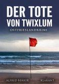Der Tote von Twixlum. Ostfrieslandkrimi (eBook, ePUB)