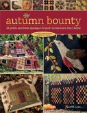 Autumn Bounty: 18 Quilts and Wool Appliqué Projects to Decorate Your Home