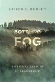 Bottling Fog: Essential Lessons in Leadership