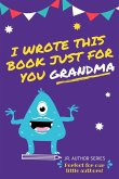 I Wrote This Book Just For You Grandma!: Fill In The Blank Book For Grandma/Mother's Day/Birthday's And Christmas For Junior Authors Or To Just Say Th