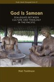 God Is Samoan: Dialogues Between Culture and Theology in the Pacific
