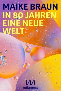 In 80 Jahren eine neue Welt (eBook, ePUB) - Braun, Maike