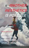 Another Aesthetics Is Possible: Arts of Rebellion in the Fourth World War