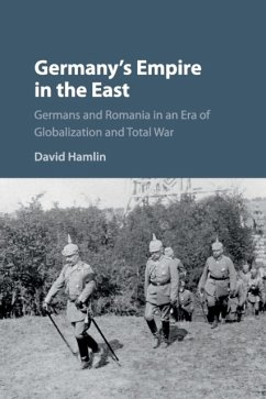 Germany's Empire in the East: Germans and Romania in an Era of Globalization and Total War - Hamlin, David (Fordham University, New York)