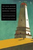 The Legal History of the European Banking Union: How European Law Led to the Supranational Integration of the Single Financial Market