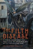 The Filth Disease - Typhoid Fever and the Practices of Epidemiology in Victorian England