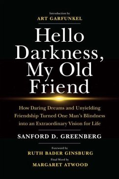 Hello Darkness, My Old Friend: How Daring Dreams and Unyielding Friendship Turned One Man's Blindness Into an Extraordinary Vision for Life - Greenberg, Sanford D.