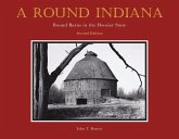 A Round Indiana: Round Barns in the Hoosier State, Second Edition