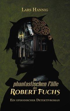 Die phantastischen Fälle des Robert Fuchs (eBook, ePUB)