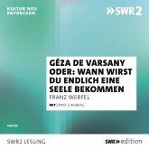 Géza de Varsany oder: Wann wirst Du endlich eine Seele bekommen? (MP3-Download)