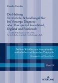Die Haftung für ärztliche Behandlungsfehler bei Vorsorge, Diagnose oder Therapie in Deutschland, England und Frankreich