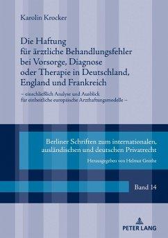Die Haftung für ärztliche Behandlungsfehler bei Vorsorge, Diagnose oder Therapie in Deutschland, England und Frankreich - Krocker, Karolin