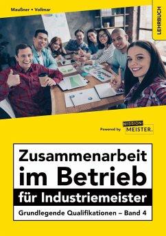 Zusammenarbeit im Betrieb für Industriemeister - Grundlegende Qualifikationen - Band 4 - Maußner, Marcus; Vollmar, Peter