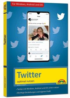 Twitter - optimal nutzen - neueste Version 2020 mit allen Funktionen anschaulich erklärt - Schmitt, Bernd