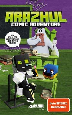 Wie ich in der Geisterschule nachsitzen musste - Ein Arazhul-Comic-Adventure - Arazhul; Fink, Roman; Richter, Adrian