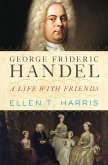 George Frideric Handel: A Life with Friends (eBook, ePUB)