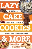 Lazy Cake Cookies & More: Delicious, Shortcut Desserts with 5 Ingredients or Less (eBook, ePUB)