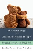 The Neurobiology of Attachment-Focused Therapy: Enhancing Connection & Trust in the Treatment of Children & Adolescents (Norton Series on Interpersonal Neurobiology) (eBook, ePUB)