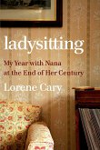 Ladysitting: My Year with Nana at the End of Her Century (eBook, ePUB)
