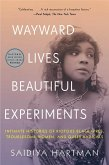 Wayward Lives, Beautiful Experiments: Intimate Histories of Riotous Black Girls, Troublesome Women, and Queer Radicals (eBook, ePUB)