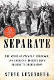 Separate: The Story of Plessy v. Ferguson, and America's Journey from Slavery to Segregation (eBook, ePUB)