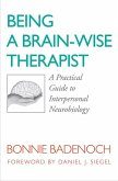 Being a Brain-Wise Therapist: A Practical Guide to Interpersonal Neurobiology (Norton Series on Interpersonal Neurobiology) (eBook, ePUB)