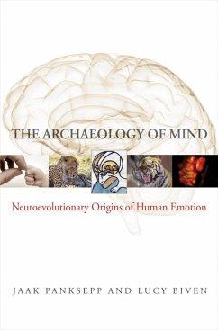 The Archaeology of Mind: Neuroevolutionary Origins of Human Emotions (Norton Series on Interpersonal Neurobiology) (eBook, ePUB) - Panksepp, Jaak; Biven, Lucy