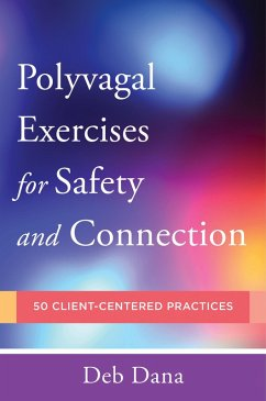 PolyvagalExercises for Safety and Connection: 50 Client-Centered Practices (Norton Series on Interpersonal Neurobiology) (eBook, ePUB) - Dana, Deb A.