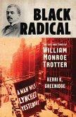 Black Radical: The Life and Times of William Monroe Trotter (eBook, ePUB)
