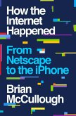 How the Internet Happened: From Netscape to the iPhone (eBook, ePUB)