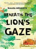 Beneath the Lion's Gaze: A Novel (eBook, ePUB)