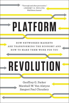 Platform Revolution: How Networked Markets Are Transforming the Economy and How to Make Them Work for You (eBook, ePUB) - Parker, Geoffrey G.; Alstyne, Marshall W. van; Choudary, Sangeet Paul