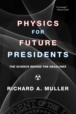 Physics for Future Presidents: The Science Behind the Headlines (eBook, ePUB) - Muller, Richard A.