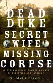 The Dead Duke, His Secret Wife, and the Missing Corpse: An Extraordinary Edwardian Case of Deception and Intrigue (eBook, ePUB)