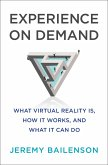 Experience on Demand: What Virtual Reality Is, How It Works, and What It Can Do (eBook, ePUB)