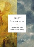Elegy Landscapes: Constable and Turner and the Intimate Sublime (eBook, ePUB)