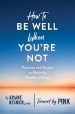 How to Be Well When You're Not (eBook, ePUB)