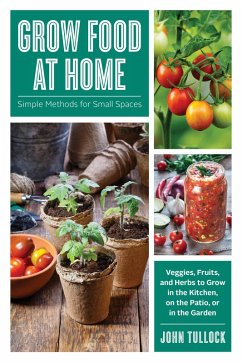Grow Food at Home: Simple Methods for Small Spaces (eBook, ePUB) - Tullock, John