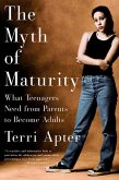 The Myth of Maturity: What Teenagers Need from Parents to Become Adults (eBook, ePUB)