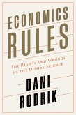 Economics Rules: The Rights and Wrongs of the Dismal Science (eBook, ePUB)