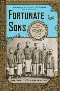 Fortunate Sons: The 120 Chinese Boys Who Came to America, Went to School, and Revolutionized an Ancient Civilization (eBook, ePUB) - Leibovitz, Liel; Miller, Matthew
