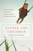 Suffer the Children: The Case against Labeling and Medicating and an Effective Alternative (eBook, ePUB)