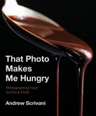 That Photo Makes Me Hungry: Photographing Food for Fun & Profit (eBook, ePUB)
