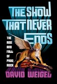 The Show That Never Ends: The Rise and Fall of Prog Rock (eBook, ePUB)
