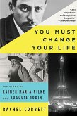 You Must Change Your Life: The Story of Rainer Maria Rilke and Auguste Rodin (eBook, ePUB)