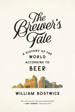 The Brewer's Tale: A History of the World According to Beer (eBook, ePUB) - Bostwick, William