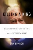 Killing a King: The Assassination of Yitzhak Rabin and the Remaking of Israel (eBook, ePUB)