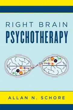 Right Brain Psychotherapy (Norton Series on Interpersonal Neurobiology) (eBook, ePUB) - Schore, Allan N.
