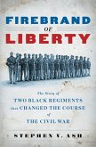 Firebrand of Liberty: The Story of Two Black Regiments That Changed the Course of the Civil War (eBook, ePUB)