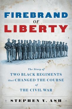 Firebrand of Liberty: The Story of Two Black Regiments That Changed the Course of the Civil War (eBook, ePUB) - Ash, Stephen V.